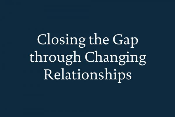 closing the gap through changing relationships the health foundation